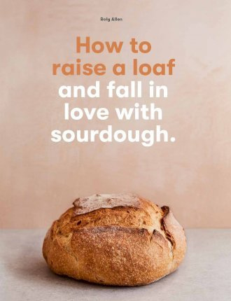 How to Raise a Loaf: and Fall in Love With Sourdough Baking (PRE-ORDER ONLY)