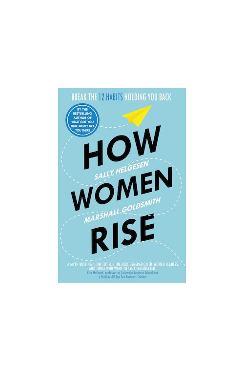 How Women Rise: Break the 12 Habits Holding You Back