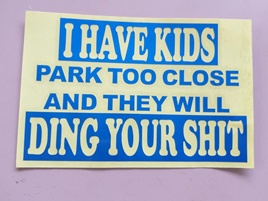 I have Kids...Park too close and they will Ding your Shit - Car Decal Sticker - BLUE