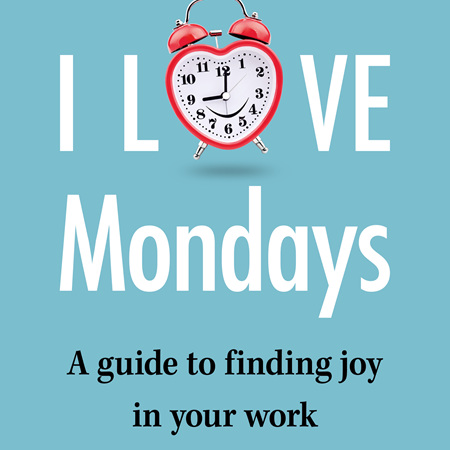 I Love Mondays - A guide to finding joy in your work