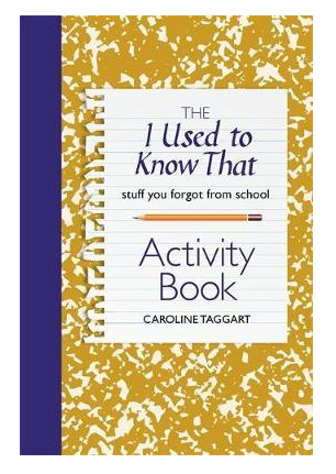 I Used To Know That (Stuff you forgot from school) Activity Book