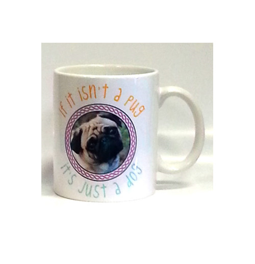 If it isn't a pug it's just a dog Mug