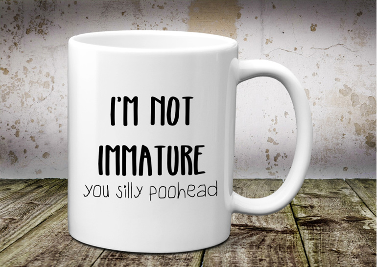 I'm not immature you silly poohead Mug