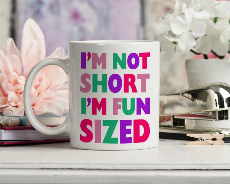 I'm not short I'm fun sized Funny Mug