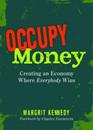 Occupy Money: Creating an Economy Where Everybody Wins
