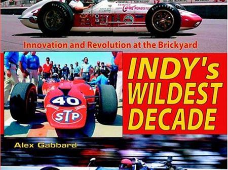 Indy's Wildest Decade Innovation & Revolution at the Brickyard by Alex Gabbard