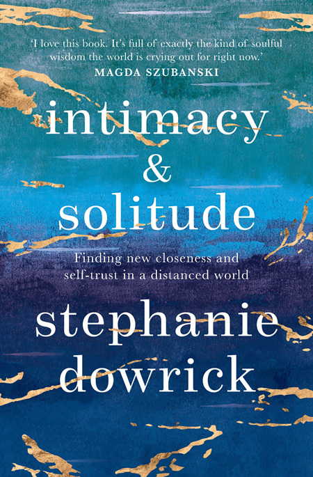 Intimacy and Solitude: Finding New Closeness and Self-trust in a Distanced World