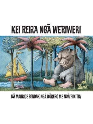 Kei Reira Nga Weriweri: Where the Wild Things Are (PRE-ORDER ONLY)