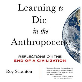 Learning to Die in the Anthropocene: Reflections on the End of a Civilization