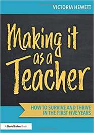 Making it as a Teacher: How to Survive and Thrive in the First Five Years