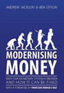 Modernising Money: Why our monetary System is broken and how it can be fixed
