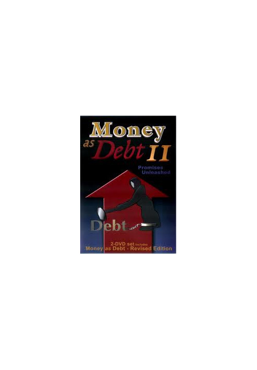 Money as Debt 2: Promises Unleashed - 2 DVD set
