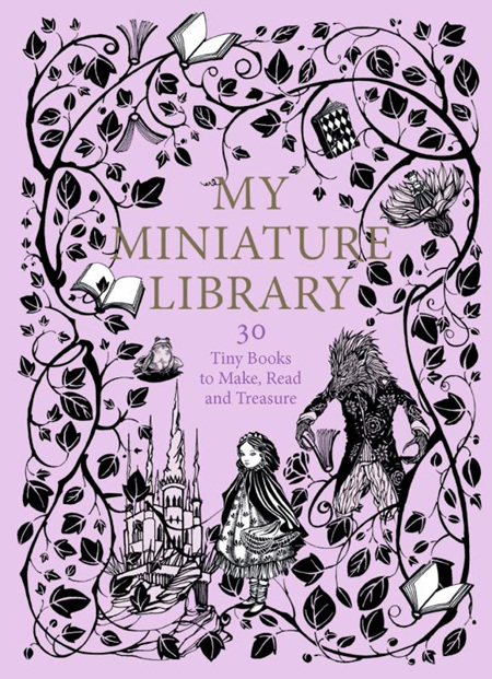 My Miniature Library: 30 Tiny Books to Make, Read and Treasure