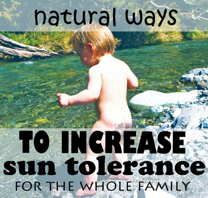 natural ways to increase sun tolerance for the whole family