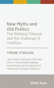 New Myths and Old Politics: the Waitangi Tribunal and the Challenge of Tradition