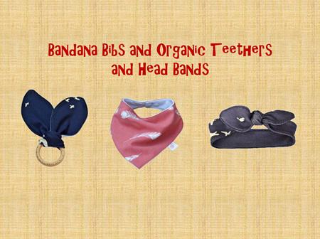 Organic Teethers, Bandana Bibs and Head Bands
