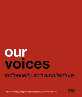 Our Voices : Indigeneity and Architecture