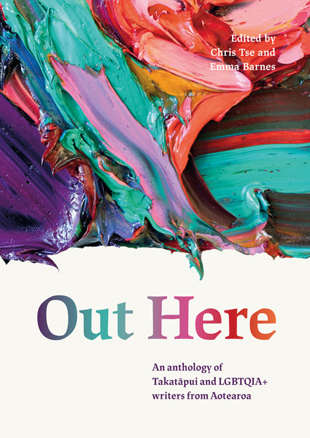 Out Here: An Anthology of Takatapui and LGBTQIA+ Writers from Aotearoa New Zealand