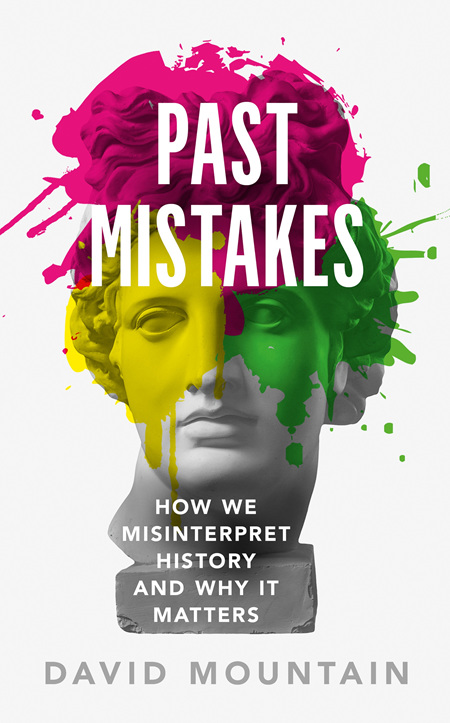 Past Mistakes: How We Misinterpret History and Why It Matters (PRE-ORDER ONLY)