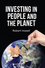 Investing in people and the planet by Robert Howell