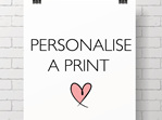 * Personalise a print with a name! *