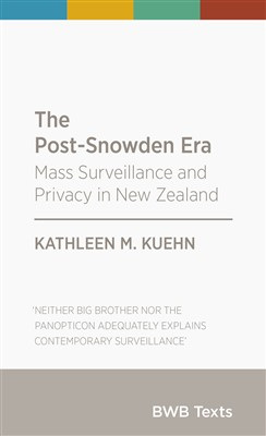 Post-Snowden Era: Mass Surveillance and Privacy in New Zealand )(PRE-ORDER ONLY)