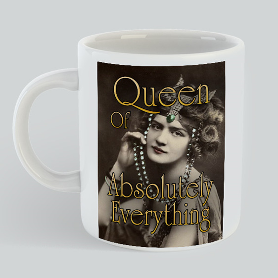 Queen of Absolutely Everything Mug