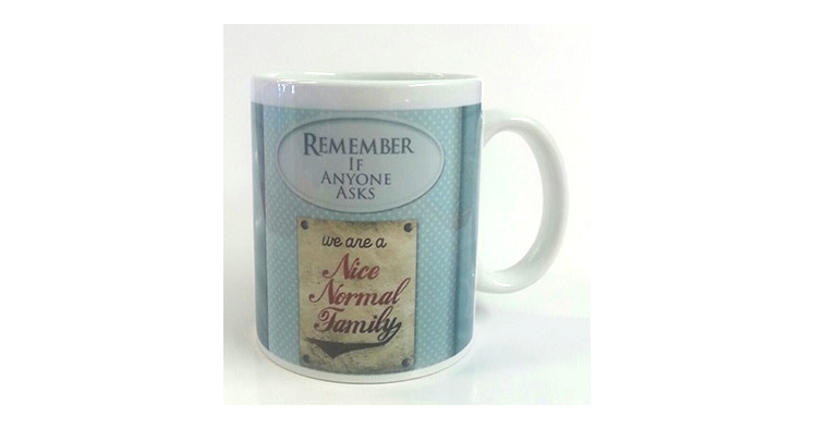 Remember if anyone asks we are nice normal family Mug