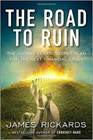 The Road to Ruin, by James Rickards