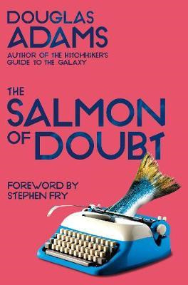 Salmon of Doubt: Hitchhiking the Galaxy One Last Time