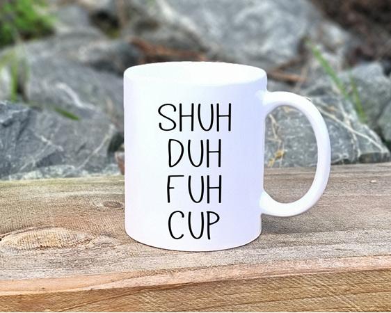 shuh duh fuh cup funny mug