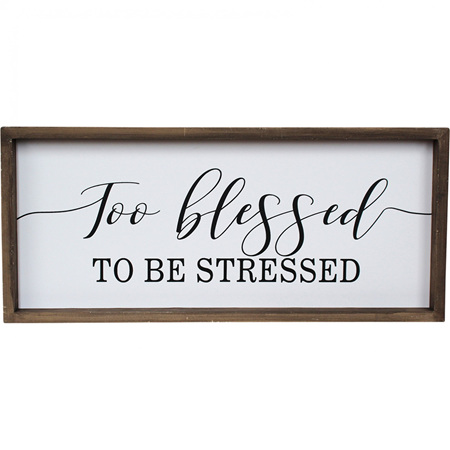 SIGN TOO BLESSED TO BE STRESSED 48X4x21cm