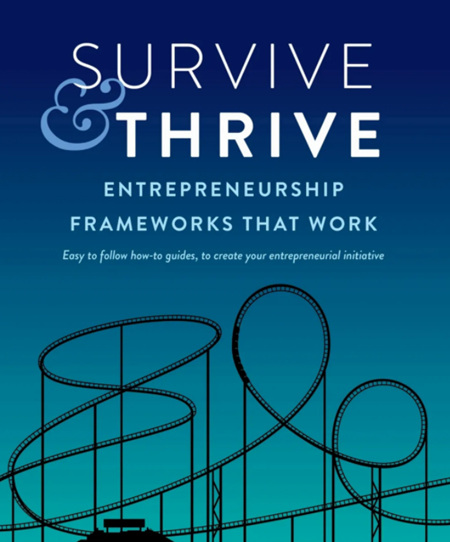 Survive & Thrive: Entrepreneurship Frameworks that Work