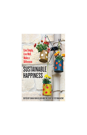Sustainable Happiness Live Simply, Live Well, Make a Difference
