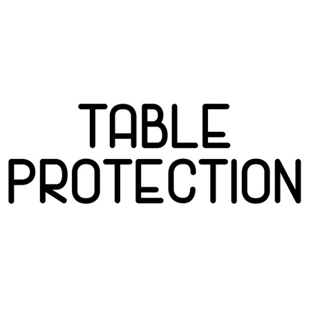TABLE PROTECTION