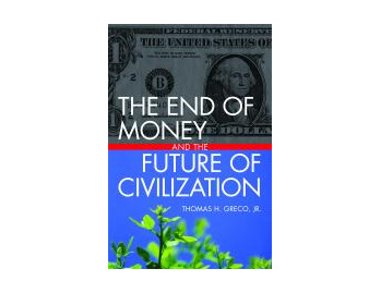 The End of Money and the Future of Civilization