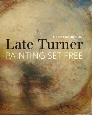 The EY Exhibition: Late Turner, Painting Set Free