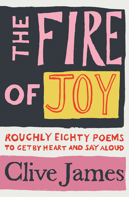 The Fire of Joy: Roughly Eighty Poems To Get By Heart and Say Aloud