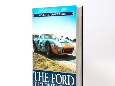 The Ford That Beat Ferrari, A Racing History of the GT40 by John S Allen & Gordon J Jones