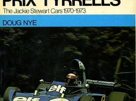 The Grand Prix Tyrrells, The Jackie Stewart Cars 1970-1973 by Doug Nye