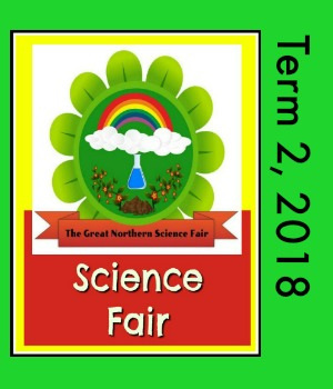 The Great Northern Science Fair, Term 2, 2018