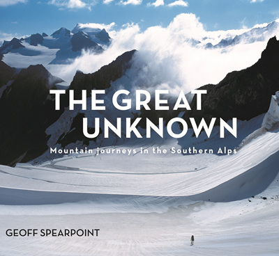 The Great Unknown: Mountain Journeys in the Southern Alps - Geoff Spearpoint