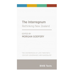 The Interregnum, Rethinking New Zealand, Morgan Godfery (ed)
