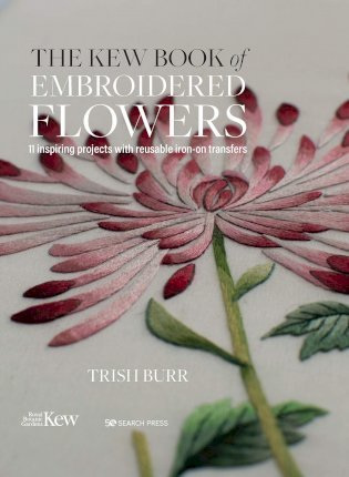 The Kew Book of Embroidered Flowers (Folder edition) by Trish Burr (Last Copy)