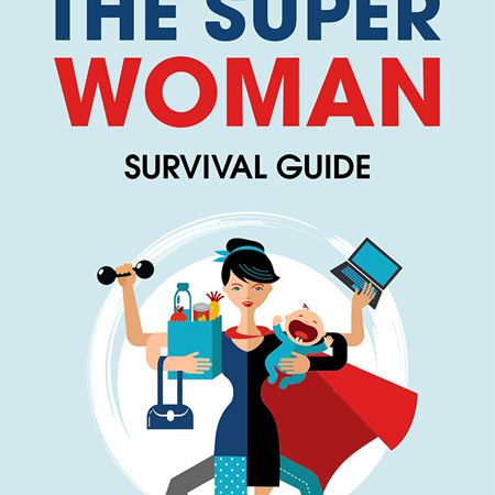 The Superwoman Survival Guide - A book for busy women