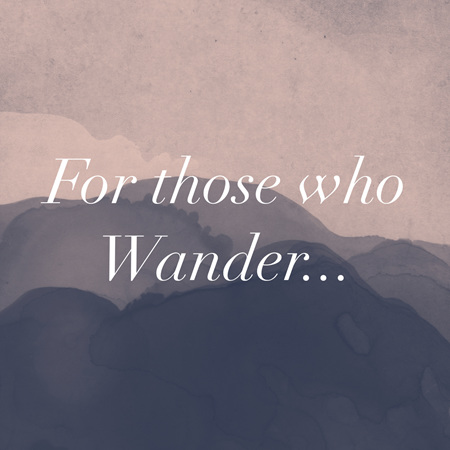 Those Who Wander...