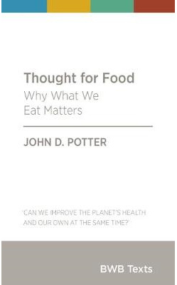 Thought for Food: Why What We Eat Matters: 2018
