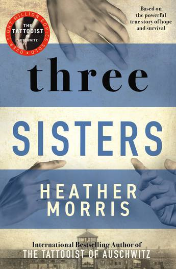Three Sisters: A breath-taking new novel in The Tattooist of Auschwitz story