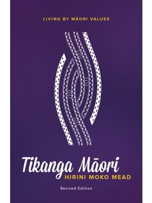 Tikanga Maori: Living by Maori Values (Revised ed.)