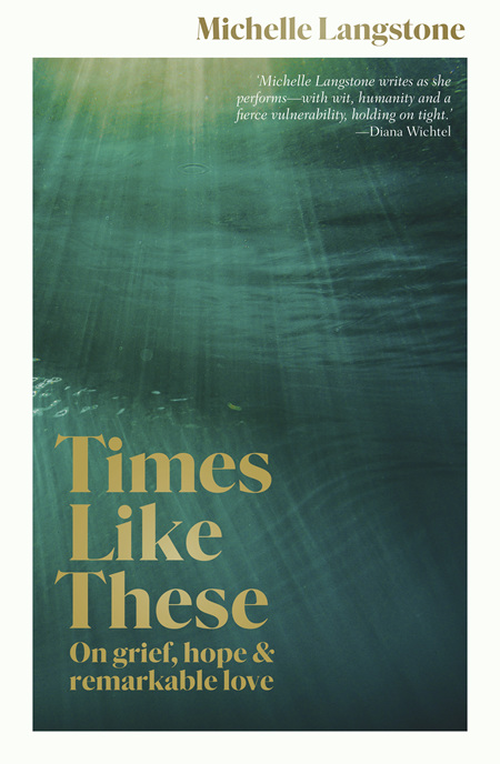 Times Like These: On Grief, Hope and Remarkable Love